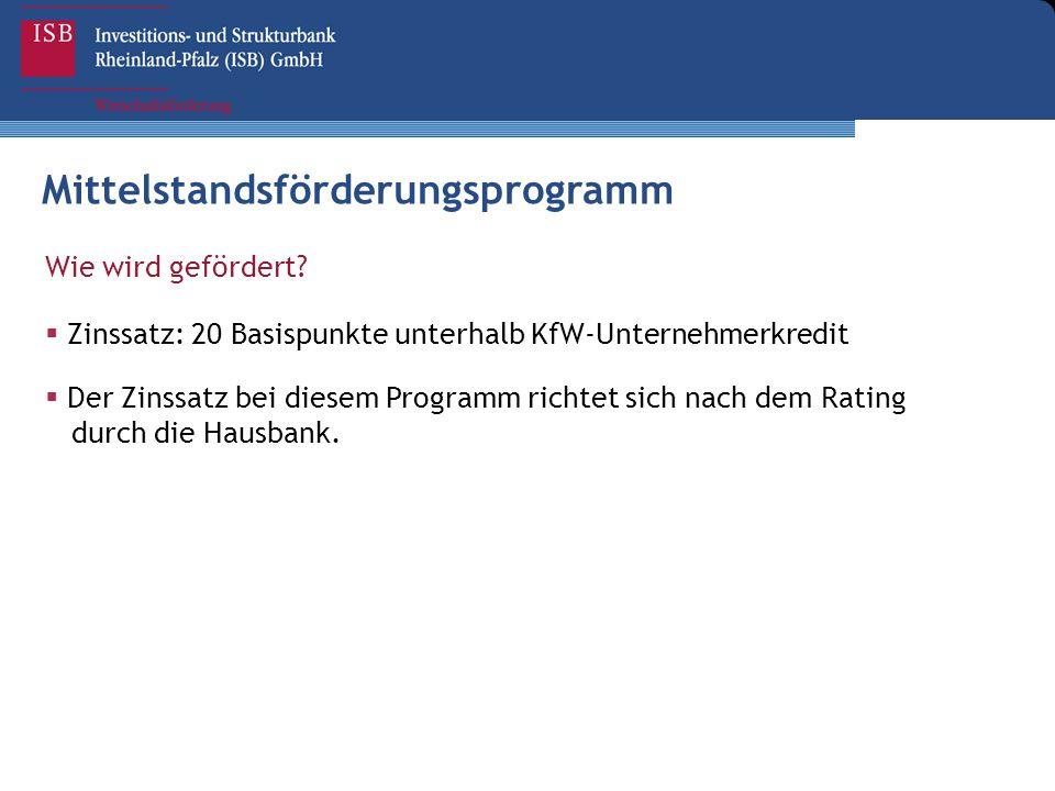 Wie wird gefördert?  Zinssatz: 20 Basispunkte unterhalb KfW-Unternehmerkredit  Der Zinssatz bei diesem Programm richtet sich nach dem Rating durch d