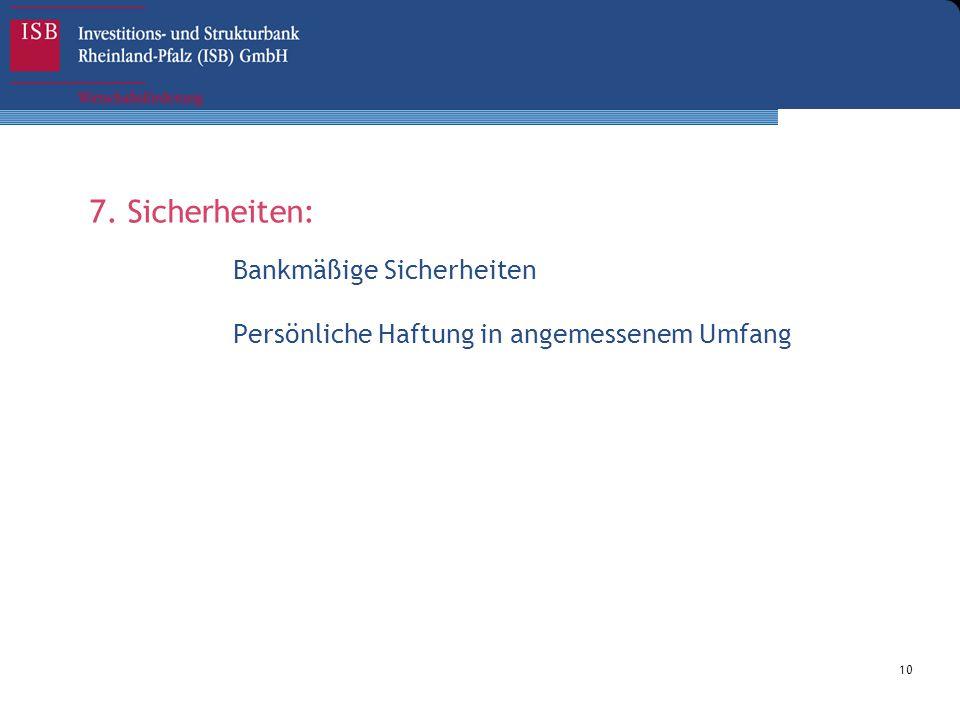10 7. Sicherheiten: Bankmäßige Sicherheiten Persönliche Haftung in angemessenem Umfang