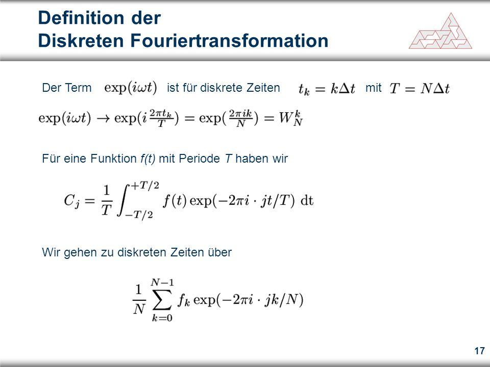 17 Definition der Diskreten Fouriertransformation Der Term ist für diskrete Zeiten mit Für eine Funktion f(t) mit Periode T haben wir Wir gehen zu dis