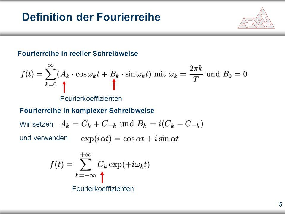 5 Fourierreihe in reeller Schreibweise Fourierreihe in komplexer Schreibweise Wir setzen und verwenden Definition der Fourierreihe Fourierkoeffizienten