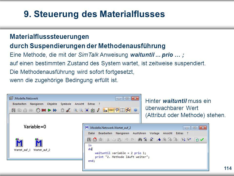114 Materialflusssteuerungen durch Suspendierungen der Methodenausführung Eine Methode, die mit der SimTalk Anweisung waituntil...