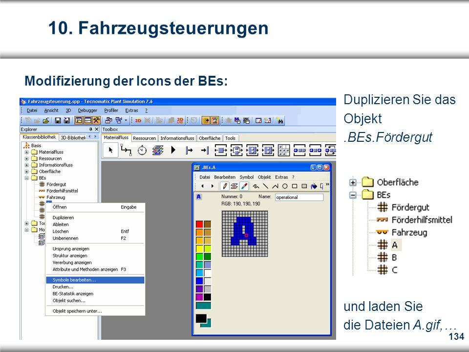 134 Modifizierung der Icons der BEs: Duplizieren Sie das Objekt.BEs.Fördergut und laden Sie die Dateien A.gif,… 10.
