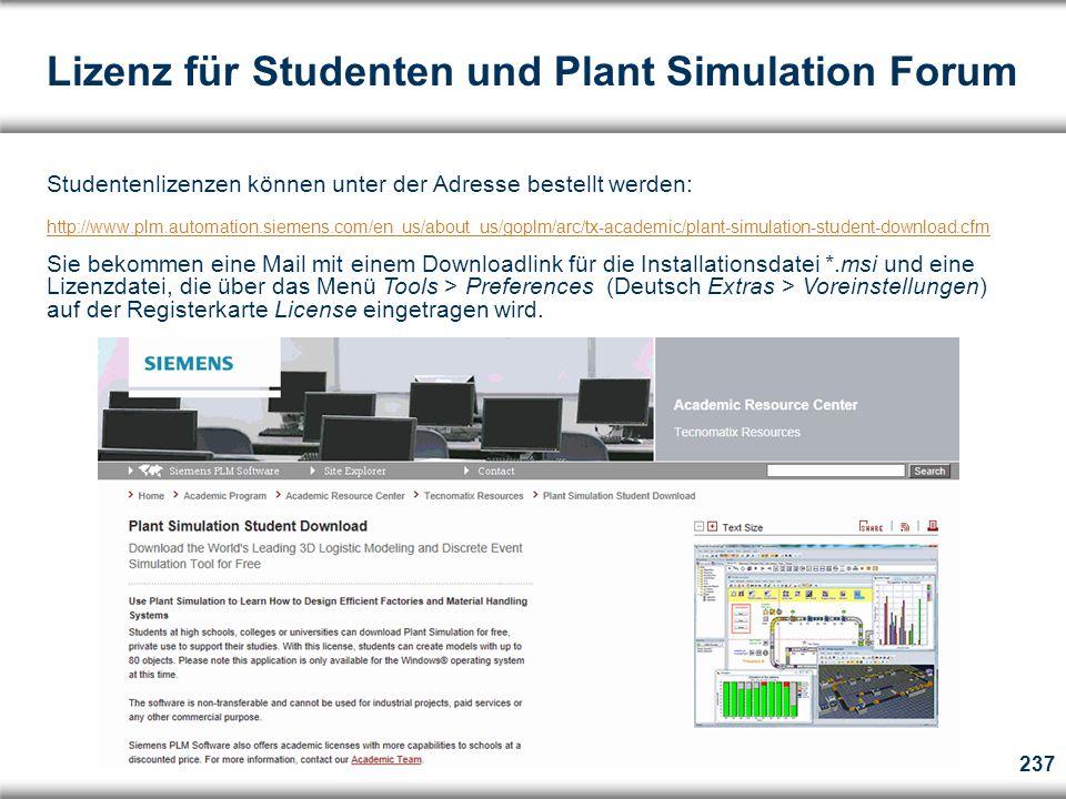 Lizenz für Studenten und Plant Simulation Forum Studentenlizenzen können unter der Adresse bestellt werden: http://www.plm.automation.siemens.com/en_us/about_us/goplm/arc/tx-academic/plant-simulation-student-download.cfm Sie bekommen eine Mail mit einem Downloadlink für die Installationsdatei *.msi und eine Lizenzdatei, die über das Menü Tools > Preferences (Deutsch Extras > Voreinstellungen) auf der Registerkarte License eingetragen wird.