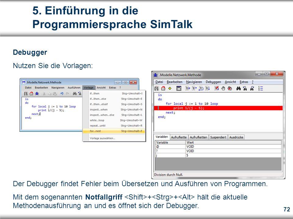 72 Debugger Nutzen Sie die Vorlagen: Der Debugger findet Fehler beim Übersetzen und Ausführen von Programmen.