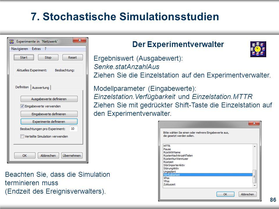 86 Der Experimentverwalter Ergebniswert (Ausgabewert): Senke.statAnzahlAus Ziehen Sie die Einzelstation auf den Experimentverwalter.