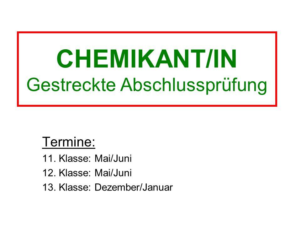 CHEMIKANT/IN Gestreckte Abschlussprüfung Termine: 11.