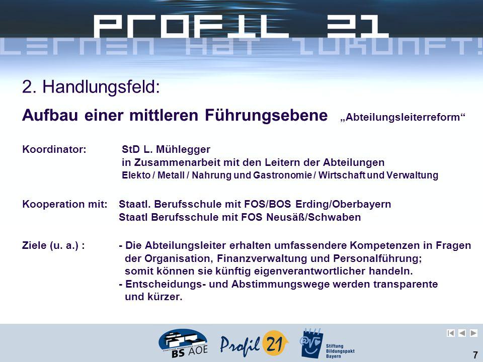 """7 2. Handlungsfeld: Aufbau einer mittleren Führungsebene """"Abteilungsleiterreform"""" Koordinator: StD L. Mühlegger in Zusammenarbeit mit den Leitern der"""