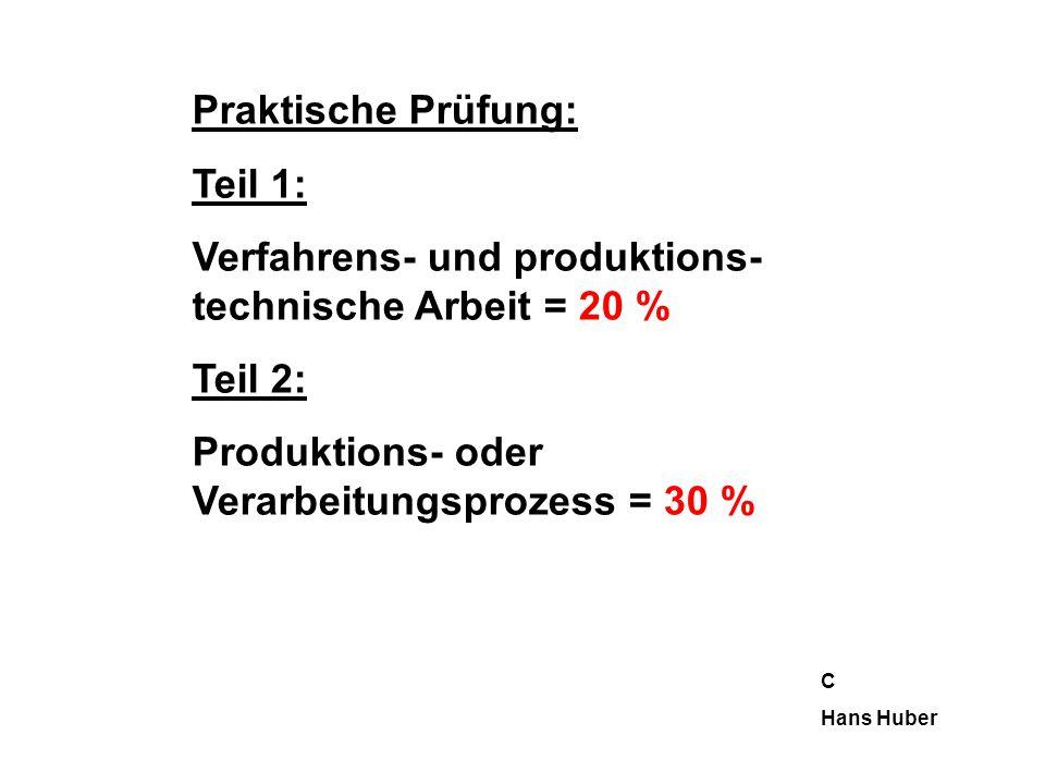 Praktische Prüfung: Teil 1: Verfahrens- und produktions- technische Arbeit = 20 % Teil 2: Produktions- oder Verarbeitungsprozess = 30 % C Hans Huber
