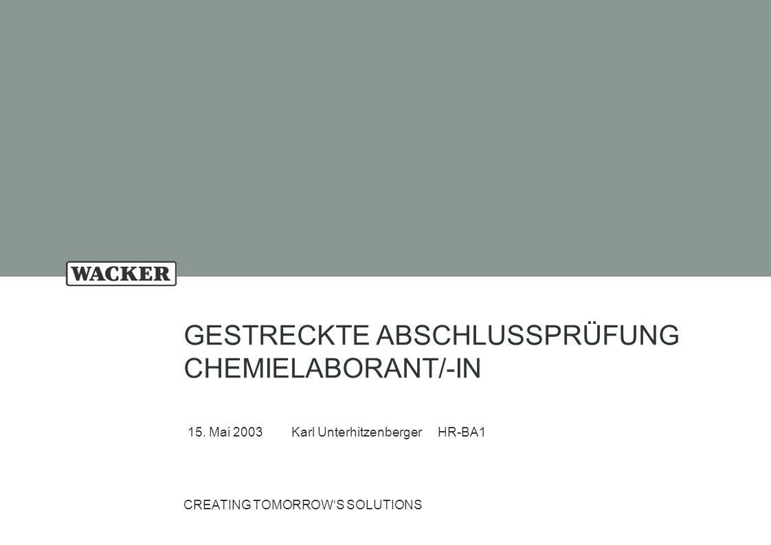 15. Mai Folie 1 IHK-Prüfer GESTRECKTE ABSCHLUSSPRÜFUNG CHEMIELABORANT/-IN 24. 08, 2002, Karl Unterhitzenberger CREATING TOMORROW'S SOLUTIONS GESTRECKT