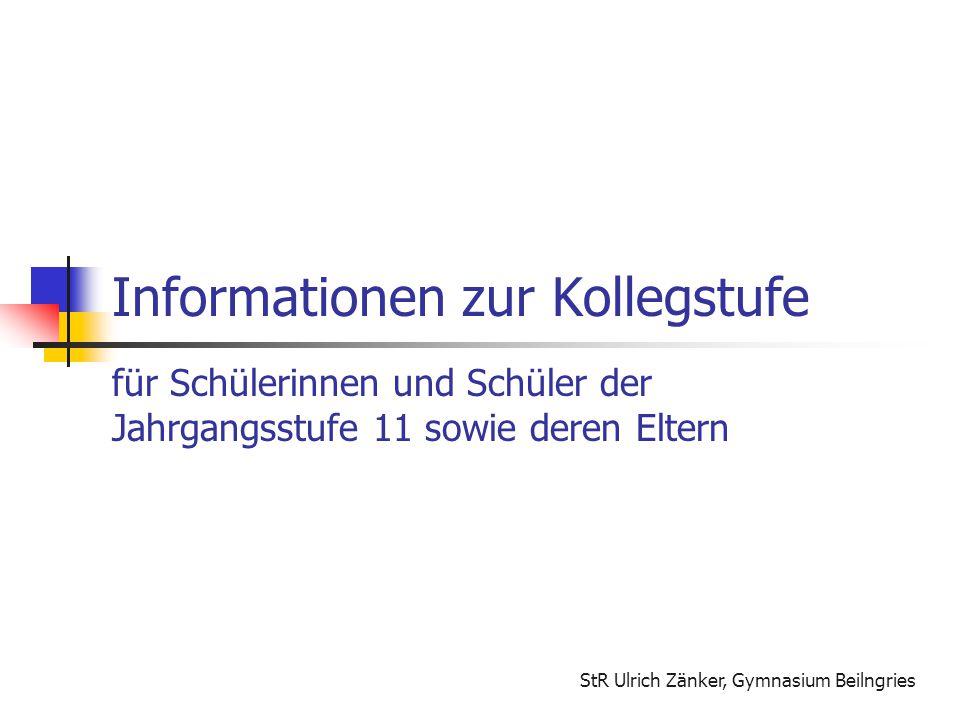 StR Ulrich Zänker, Gymnasium Beilngries Informationen zur Kollegstufe für Schülerinnen und Schüler der Jahrgangsstufe 11 sowie deren Eltern