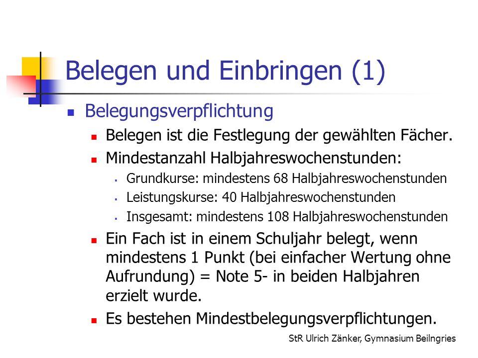 StR Ulrich Zänker, Gymnasium Beilngries Belegen und Einbringen (1) Belegungsverpflichtung Belegen ist die Festlegung der gewählten Fächer. Mindestanza
