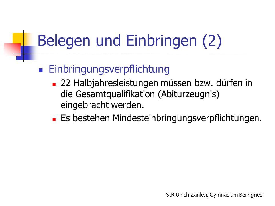 StR Ulrich Zänker, Gymnasium Beilngries Belegen und Einbringen (2) Einbringungsverpflichtung 22 Halbjahresleistungen müssen bzw. dürfen in die Gesamtq