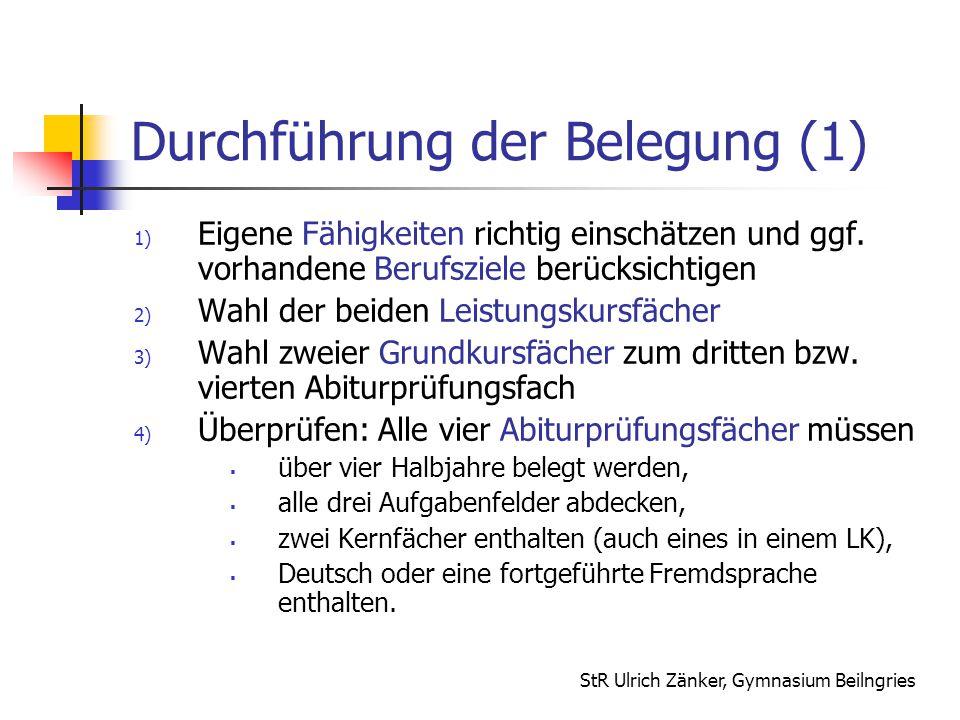 StR Ulrich Zänker, Gymnasium Beilngries Durchführung der Belegung (1) 1) Eigene Fähigkeiten richtig einschätzen und ggf. vorhandene Berufsziele berück
