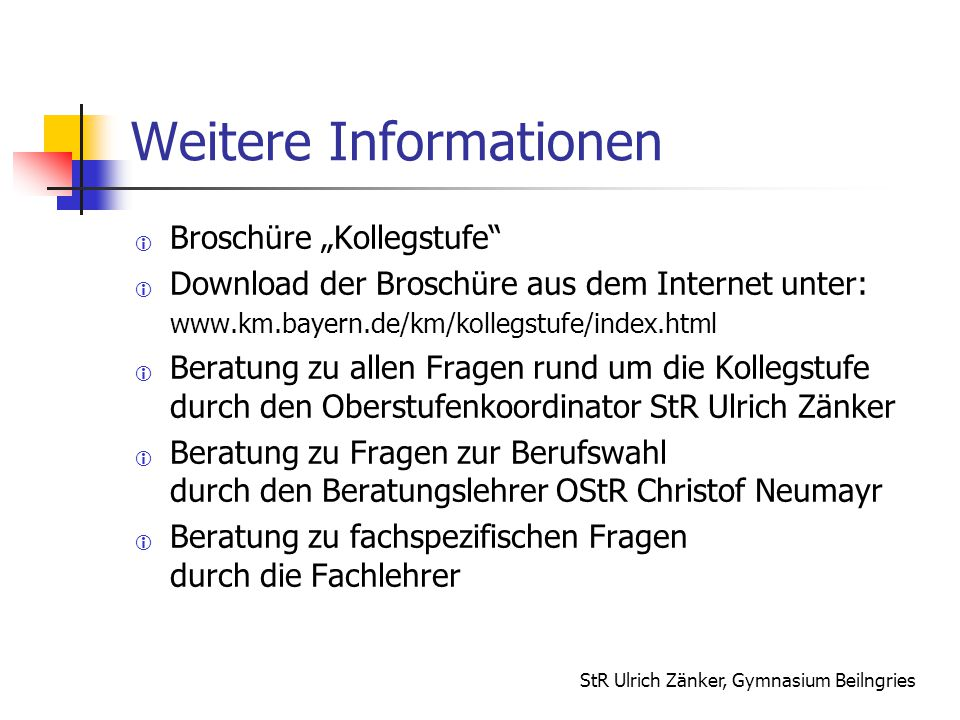 """StR Ulrich Zänker, Gymnasium Beilngries Weitere Informationen  Broschüre """"Kollegstufe""""  Download der Broschüre aus dem Internet unter: www.km.bayern"""