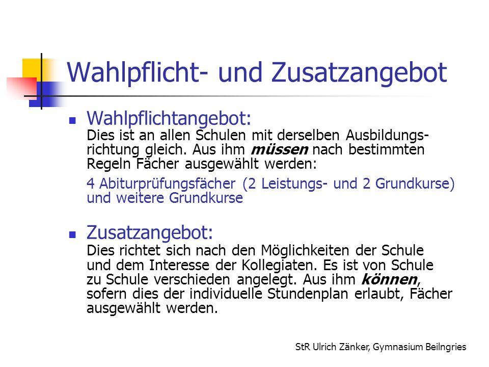 StR Ulrich Zänker, Gymnasium Beilngries Wahlpflicht- und Zusatzangebot Wahlpflichtangebot: Dies ist an allen Schulen mit derselben Ausbildungs- richtu
