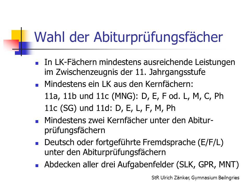 StR Ulrich Zänker, Gymnasium Beilngries Wahl der Abiturprüfungsfächer In LK-Fächern mindestens ausreichende Leistungen im Zwischenzeugnis der 11. Jahr