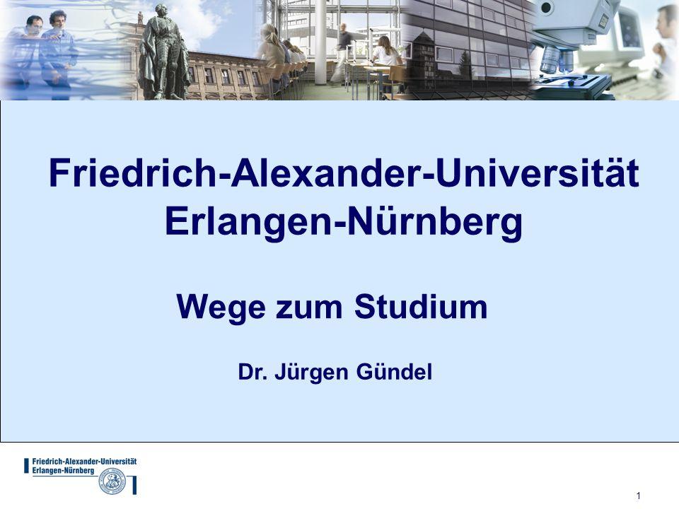1 Wege zum Studium Friedrich-Alexander-Universität Erlangen-Nürnberg Dr. Jürgen Gündel