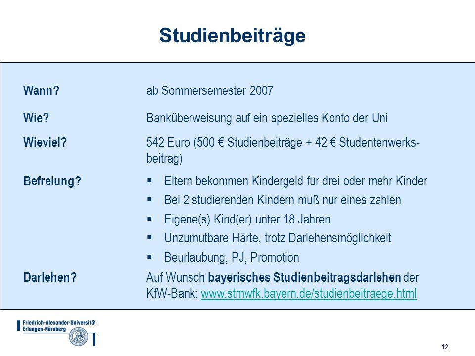12 Studienbeiträge Wann? ab Sommersemester 2007 Wie? Banküberweisung auf ein spezielles Konto der Uni Wieviel? 542 Euro (500 € Studienbeiträge + 42 €