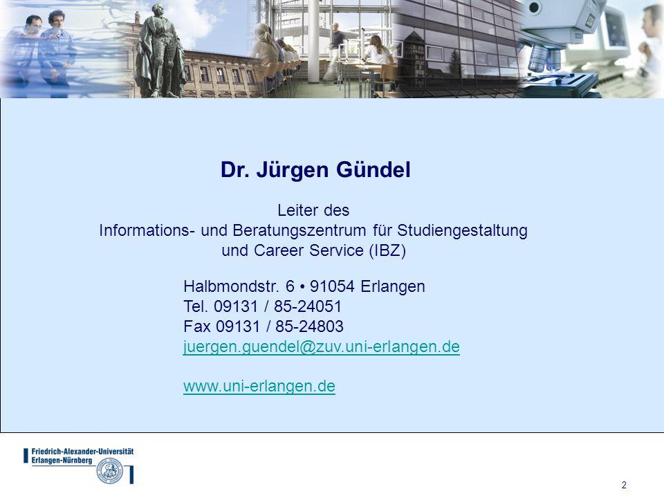 2 Leiter des Informations- und Beratungszentrum für Studiengestaltung und Career Service (IBZ) Halbmondstr. 6 91054 Erlangen Tel. 09131 / 85-24051 Fax