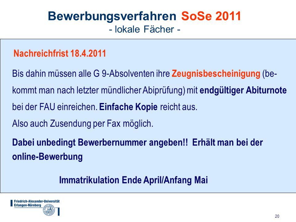 20 Bewerbungsverfahren SoSe 2011 - lokale Fächer - Nachreichfrist 18.4.2011 Bis dahin müssen alle G 9-Absolventen ihre Zeugnisbescheinigung (be- kommt