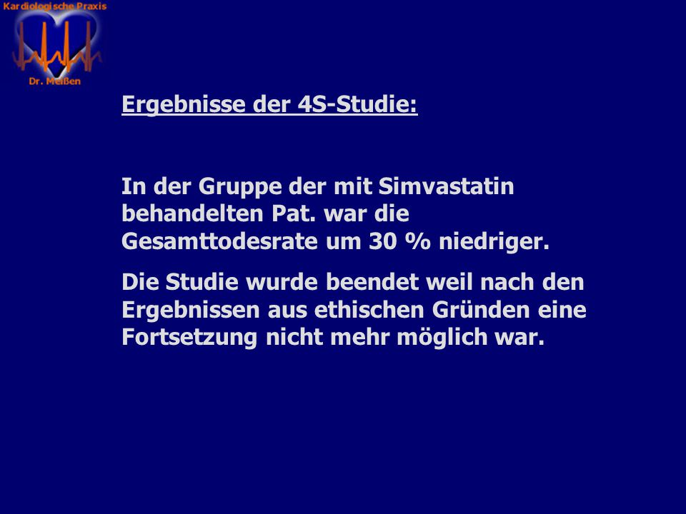 Erfolgte Untersuchungen(u.a.): Sekundärprävention: 1)Scandinavian Simvastation survival study (4444 Pat.). 2) LIPID: Long Term Intervention with Prava
