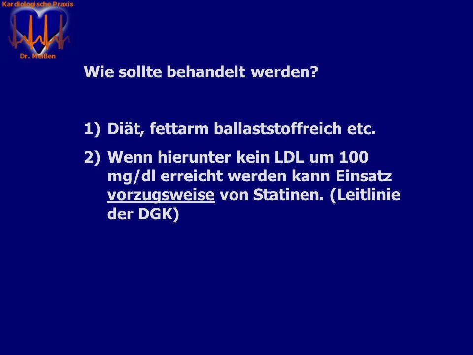 Wer sollte behandelt werden? Leitlinie der deutschen Gesellschaft für Kardiologie. Ziel LDL bei Herzkranken (KHK) 100 mg/dl. Ziel HDL > 40 mg/dl. Quot