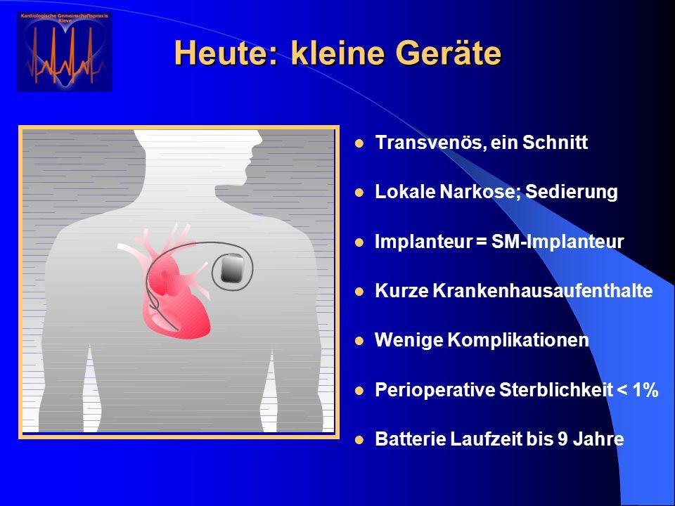 Transvenös, ein Schnitt Lokale Narkose; Sedierung Implanteur = SM-Implanteur Kurze Krankenhausaufenthalte Wenige Komplikationen Perioperative Sterblic