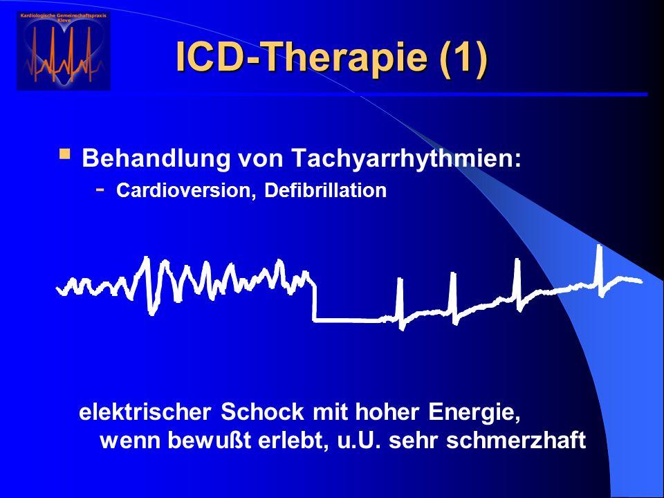 ICD-Therapie (1)  Behandlung von Tachyarrhythmien: - Cardioversion, Defibrillation elektrischer Schock mit hoher Energie, wenn bewußt erlebt, u.U. se