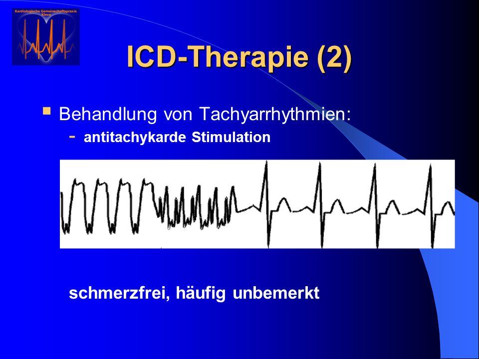 ICD-Therapie (2)  Behandlung von Tachyarrhythmien: - antitachykarde Stimulation schmerzfrei, häufig unbemerkt