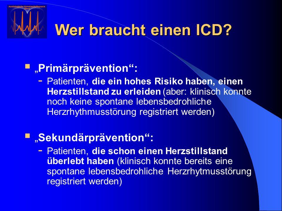 """Wer braucht einen ICD?  """"Primärprävention"""": - Patienten, die ein hohes Risiko haben, einen Herzstillstand zu erleiden (aber: klinisch konnte noch kei"""