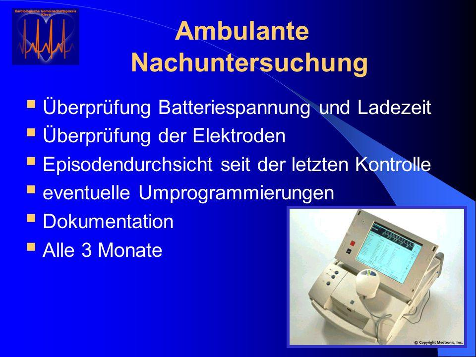 Ambulante Nachuntersuchung  Überprüfung Batteriespannung und Ladezeit  Überprüfung der Elektroden  Episodendurchsicht seit der letzten Kontrolle 