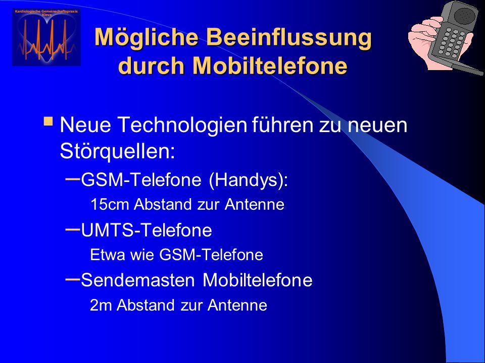 Mögliche Beeinflussung durch Mobiltelefone  Neue Technologien führen zu neuen Störquellen: – GSM-Telefone (Handys): 15cm Abstand zur Antenne – UMTS-T