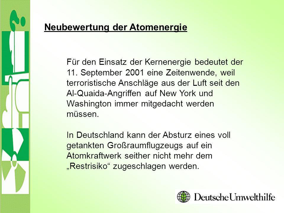 Neubewertung der Atomenergie Für den Einsatz der Kernenergie bedeutet der 11. September 2001 eine Zeitenwende, weil terroristische Anschläge aus der L