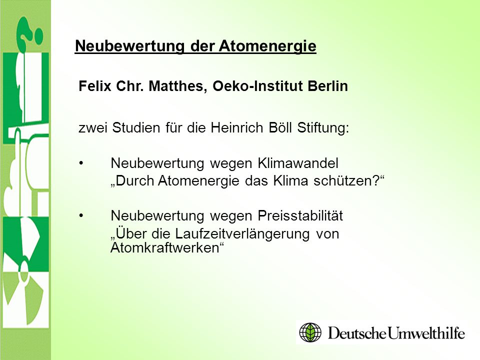 """Neubewertung der Atomenergie zwei Studien für die Heinrich Böll Stiftung: Neubewertung wegen Klimawandel """"Durch Atomenergie das Klima schützen?"""" Neube"""