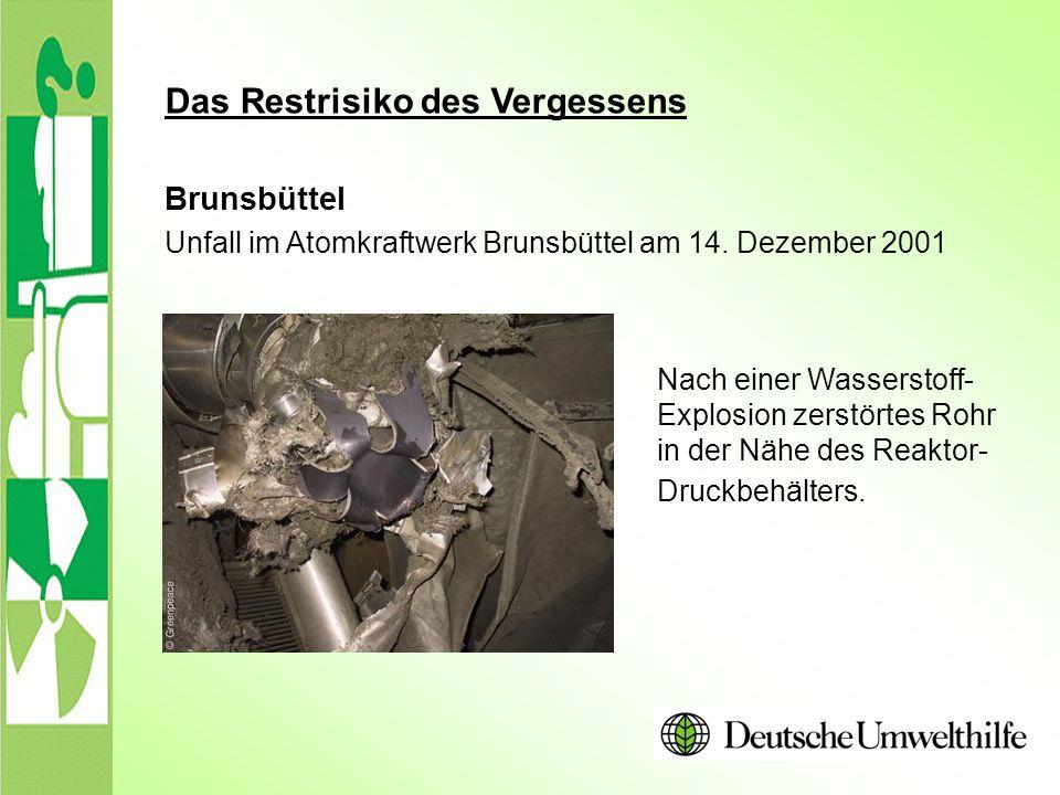Das Restrisiko des Vergessens Brunsbüttel Unfall im Atomkraftwerk Brunsbüttel am 14. Dezember 2001 Nach einer Wasserstoff- Explosion zerstörtes Rohr i