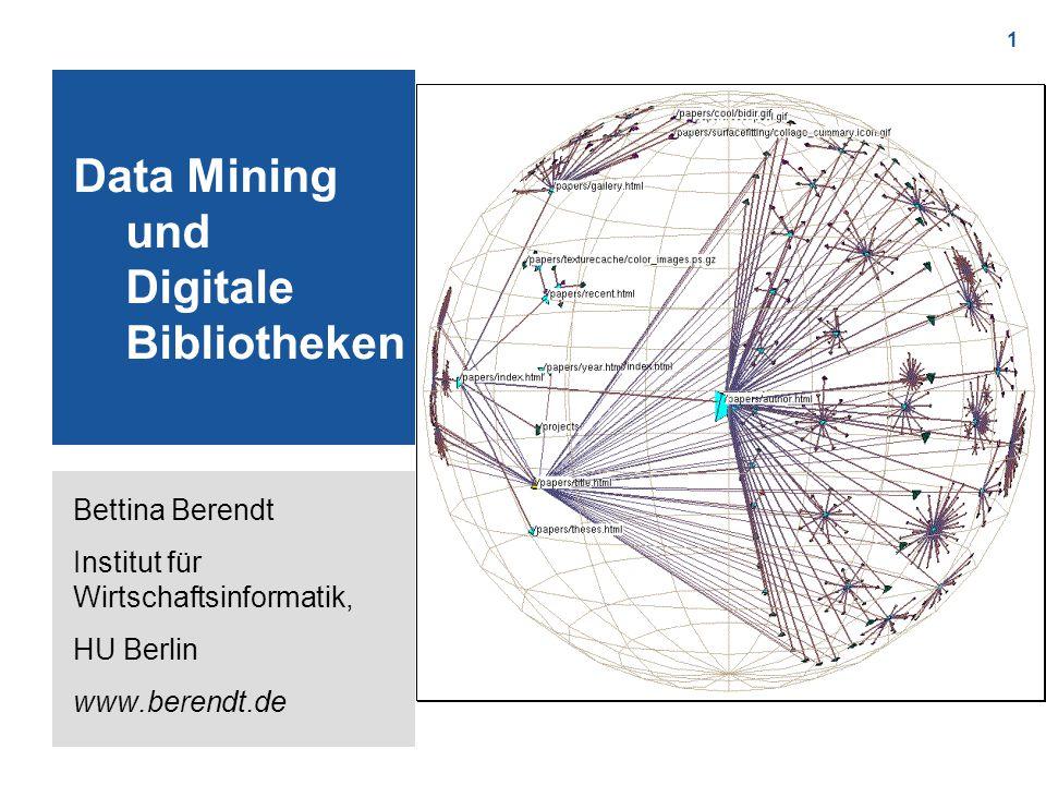 1 Data Mining und Digitale Bibliotheken Bettina Berendt Institut für Wirtschaftsinformatik, HU Berlin www.berendt.de