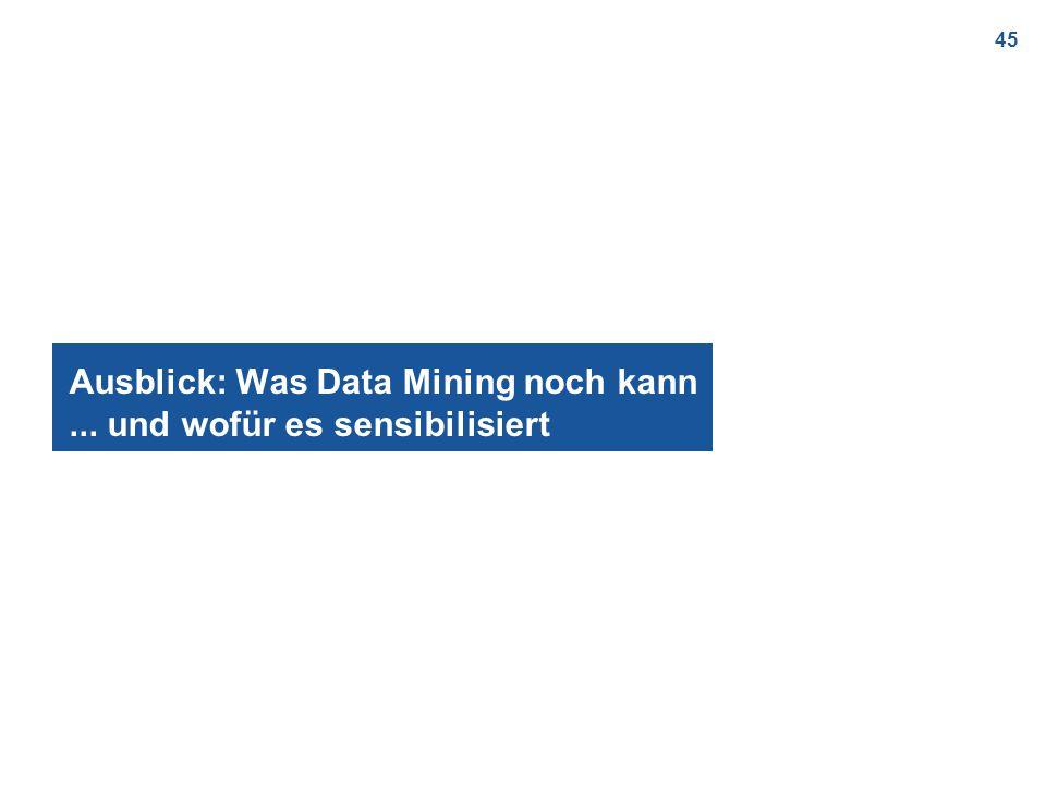 45 Ausblick: Was Data Mining noch kann... und wofür es sensibilisiert