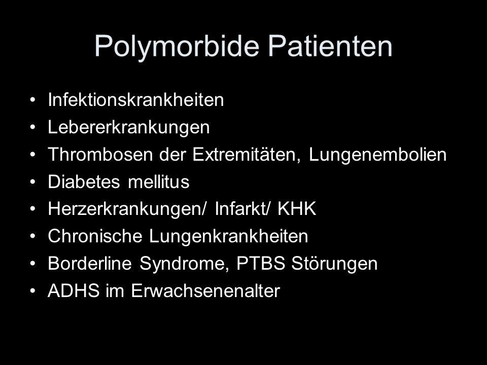Polymorbide Patienten Infektionskrankheiten Lebererkrankungen Thrombosen der Extremitäten, Lungenembolien Diabetes mellitus Herzerkrankungen/ Infarkt/ KHK Chronische Lungenkrankheiten Borderline Syndrome, PTBS Störungen ADHS im Erwachsenenalter