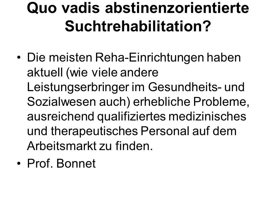 Quo vadis abstinenzorientierte Suchtrehabilitation? Die meisten Reha-Einrichtungen haben aktuell (wie viele andere Leistungserbringer im Gesundheits-
