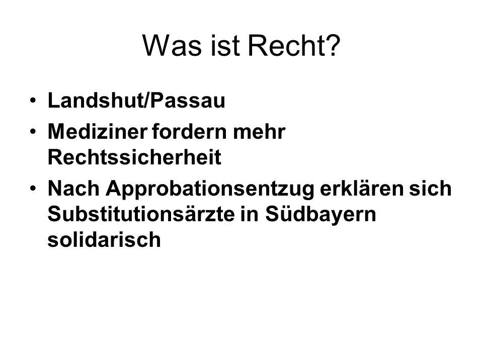 Was ist Recht? Landshut/Passau Mediziner fordern mehr Rechtssicherheit Nach Approbationsentzug erklären sich Substitutionsärzte in Südbayern solidaris