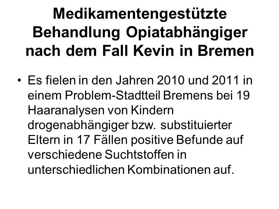 Medikamentengestützte Behandlung Opiatabhängiger nach dem Fall Kevin in Bremen Es fielen in den Jahren 2010 und 2011 in einem Problem-Stadtteil Bremen