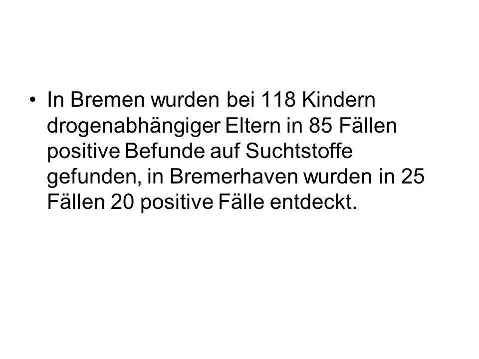 In Bremen wurden bei 118 Kindern drogenabhängiger Eltern in 85 Fällen positive Befunde auf Suchtstoffe gefunden, in Bremerhaven wurden in 25 Fällen 20