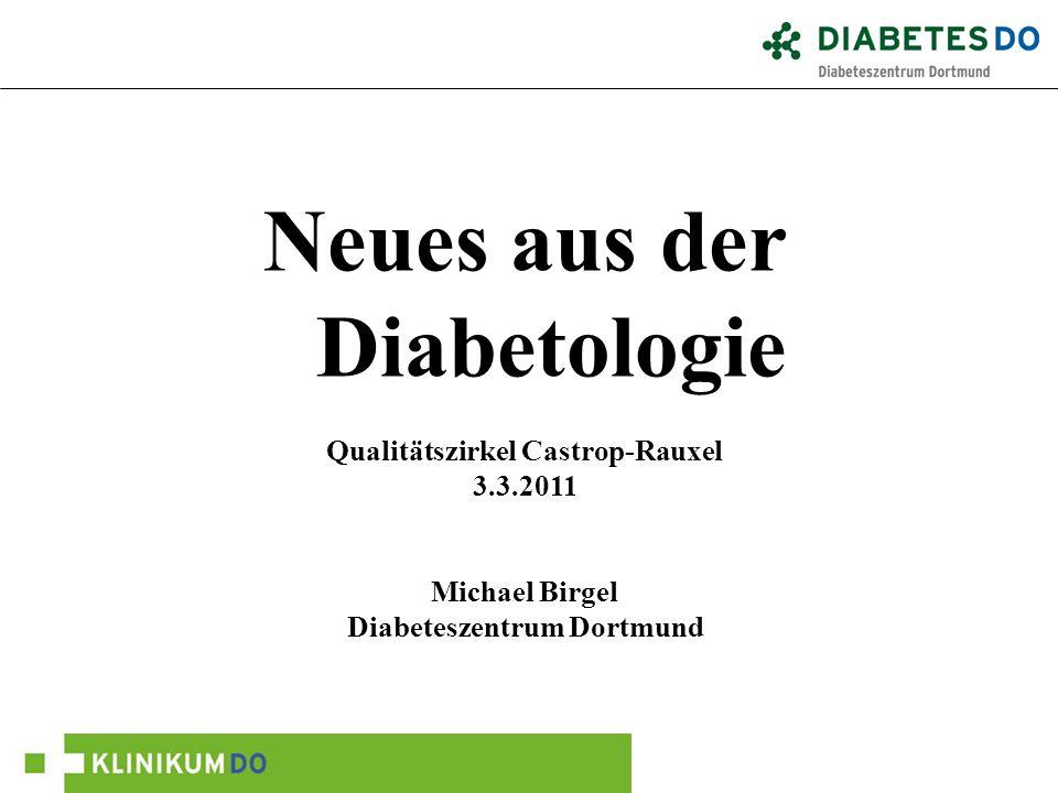 Neues aus der Diabetologie Qualitätszirkel Castrop-Rauxel 3.3.2011 Michael Birgel Diabeteszentrum Dortmund