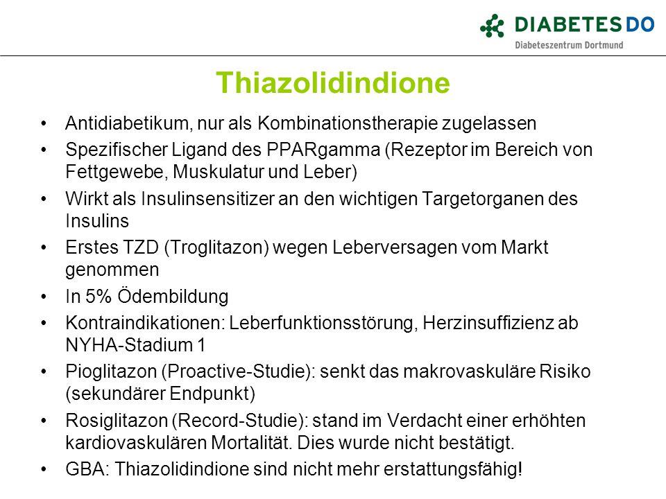 Thiazolidindione Antidiabetikum, nur als Kombinationstherapie zugelassen Spezifischer Ligand des PPARgamma (Rezeptor im Bereich von Fettgewebe, Muskul