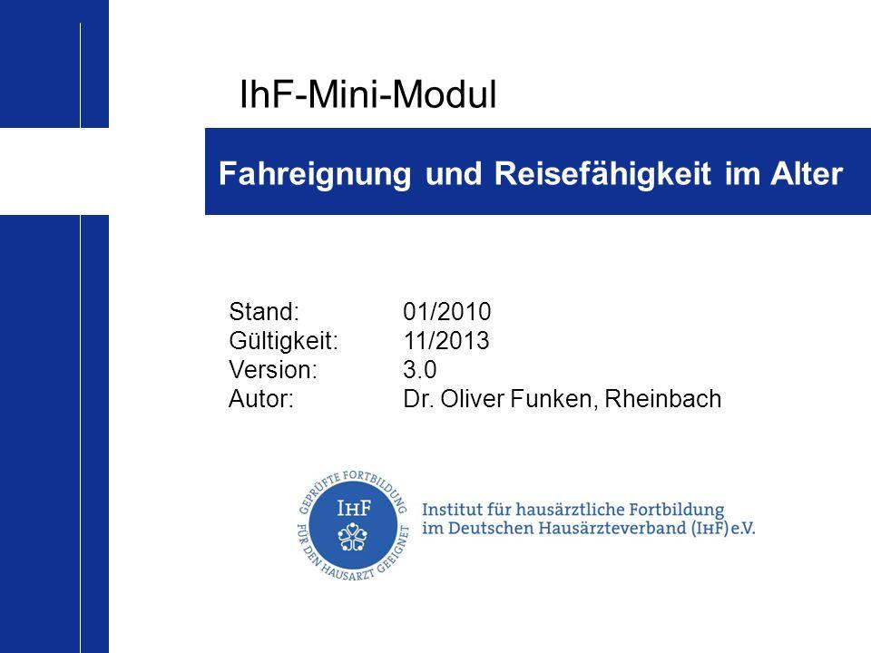 IhF-Mini-Modul Fahreignung und Reisefähigkeit im Alter Stand:01/2010 Gültigkeit:11/2013 Version:3.0 Autor:Dr. Oliver Funken, Rheinbach