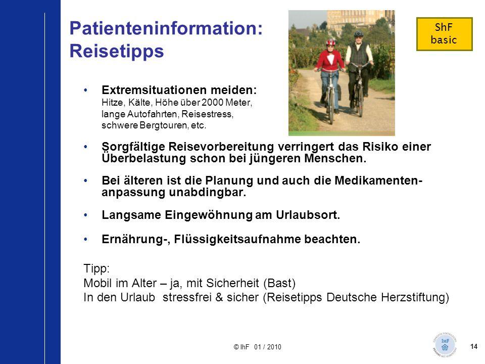 14 © IhF 01 / 2010 Patienteninformation: Reisetipps Extremsituationen meiden: Hitze, Kälte, Höhe über 2000 Meter, lange Autofahrten, Reisestress, schw