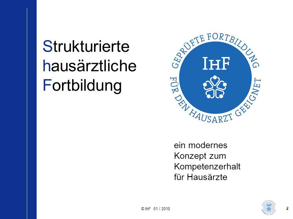 2 © IhF 01 / 2010 Strukturierte hausärztliche Fortbildung ein modernes Konzept zum Kompetenzerhalt für Hausärzte