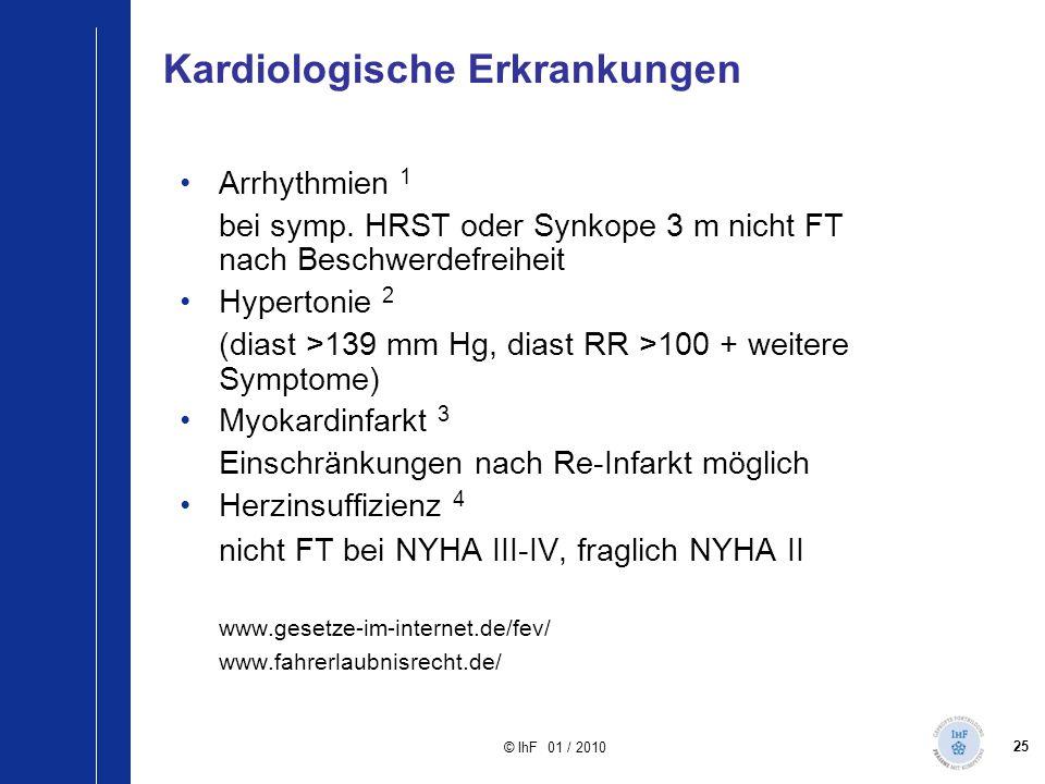 25 © IhF 01 / 2010 Kardiologische Erkrankungen Arrhythmien 1 bei symp. HRST oder Synkope 3 m nicht FT nach Beschwerdefreiheit Hypertonie 2 (diast >139