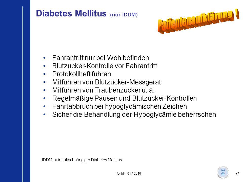 27 © IhF 01 / 2010 Diabetes Mellitus (nur IDDM) Fahrantritt nur bei Wohlbefinden Blutzucker-Kontrolle vor Fahrantritt Protokollheft führen Mitführen v