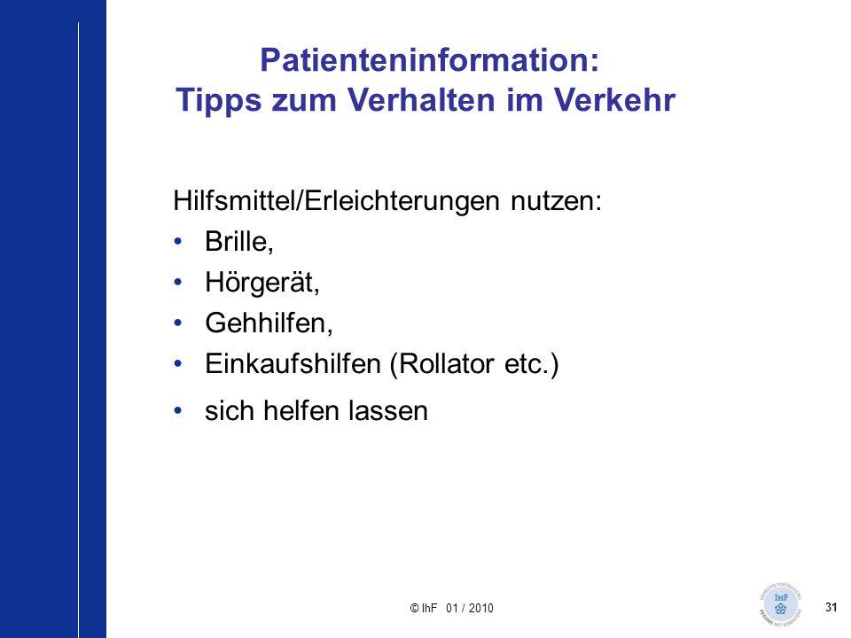 31 © IhF 01 / 2010 Hilfsmittel/Erleichterungen nutzen: Brille, Hörgerät, Gehhilfen, Einkaufshilfen (Rollator etc.) sich helfen lassen Patienteninforma